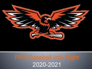 PHS Baseball Info Night 2020 2021 AGENDA 2020