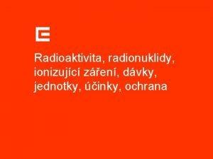 Radioaktivita radionuklidy ionizujc zen dvky jednotky inky ochrana