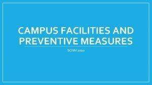 CAMPUS FACILITIES AND PREVENTIVE MEASURES SCNM 2020 CAMPUS