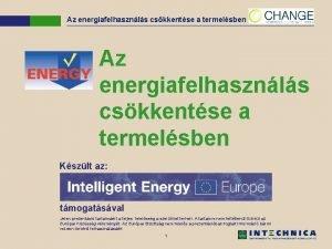 Az energiafelhasznls cskkentse a termelsben Kszlt az tmogatsval