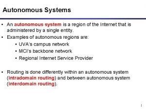 Autonomous Systems An autonomous system is a region