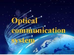 Optical communication system General Optical Fiber System An