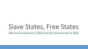 Slave States Free States Missouri Compromise 1820 and