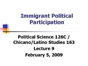 Immigrant Political Participation Political Science 126 C ChicanoLatino