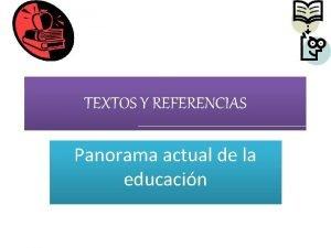 TEXTOS Y REFERENCIAS Panorama actual de la educacin