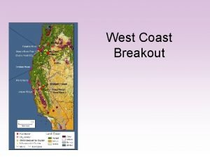West Coast Breakout Status of west coast project
