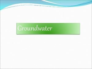 Groundwater WATER TABLE WATER TABLE The water table