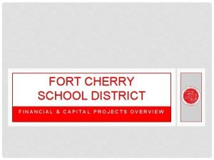 FORT CHERRY SCHOOL DISTRICT FINANCIAL CAPITAL PROJECTS OVERVIEW