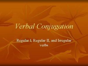 Verbal Conjugation Regular I Regular II and Irregular