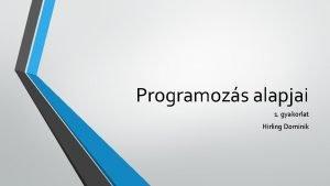 Programozs alapjai 1 gyakorlat Hirling Dominik Kvetelmnyek 8