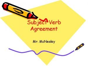 Subject Verb Agreement Mr Mc Nealey Subject Verb