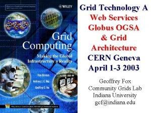 Grid Technology A Web Services Globus OGSA Grid
