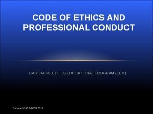 CODE OF ETHICS AND PROFESSIONAL CONDUCT CASCACSS ETHICS