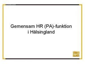 Gemensam HR PAfunktion i Hlsingland Syfte med mtet