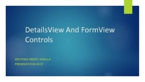 Details View And Form View Controls SRUTHIKA REDDY
