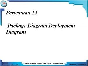 Pertemuan 12 Package Diagram Deployment Diagram Deployment Diagram