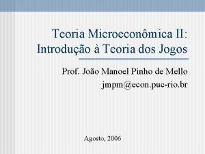 Teoria Microeconmica II Introduo Teoria dos Jogos Prof