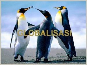 GLOBALISASI GLOBALI SASI Pengertian Globalisasi berasal dari kata