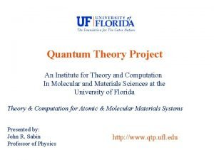 Quantum Theory Project An Institute for Theory and