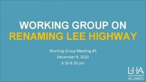 WORKING GROUP ON RENAMING LEE HIGHWAY Working Group