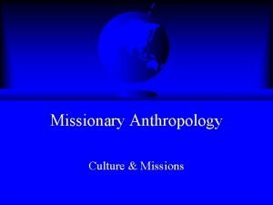 Missionary Anthropology Culture Missions Culture Culture defined Culture