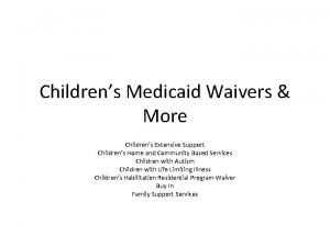 Childrens Medicaid Waivers More Childrens Extensive Support Childrens