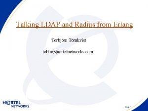 Talking LDAP and Radius from Erlang Torbjrn Trnkvist