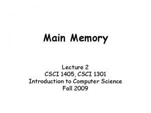 Main Memory Lecture 2 CSCI 1405 CSCI 1301