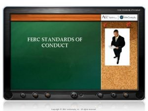FERC Standards of Conduct FERC STANDARDS OF CONDUCT