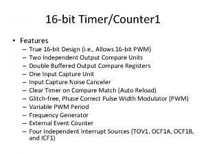 16 bit TimerCounter 1 Features True 16 bit