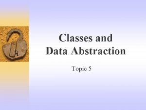 Classes and Data Abstraction Topic 5 Introduction Objectoriented