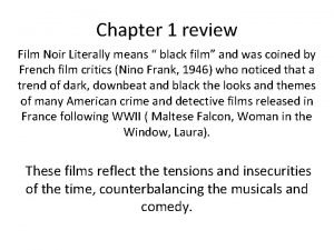 Chapter 1 review Film Noir Literally means black