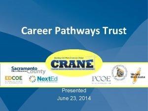 Career Pathways Trust Presented June 23 2014 06