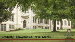 Graduate Fellowships Travel Grants gsie uark edu Graduate