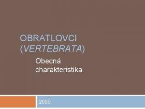 OBRATLOVCI VERTEBRATA Obecn charakteristika 2009 Obratlovci popis skupiny