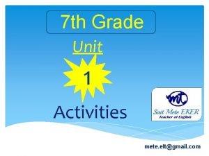 7 th Grade Unit 1 Activities mete eltgmail
