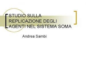 STUDIO SULLA REPLICAZIONE DEGLI AGENTI NEL SISTEMA SOMA