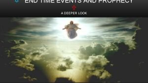 END TIME EVENTS AND PROPHECY A DEEPER LOOK