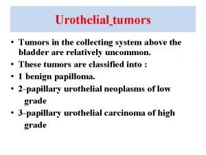 Urothelial tumors Tumors in the collecting system above
