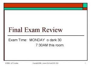Final Exam Review Exam Time MONDAY o dark