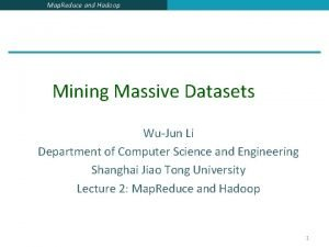 Map Reduce and Hadoop Mining Massive Datasets WuJun