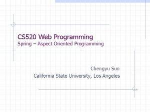 CS 520 Web Programming Spring Aspect Oriented Programming