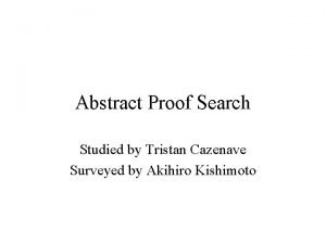 Abstract Proof Search Studied by Tristan Cazenave Surveyed