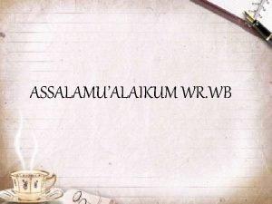 ASSALAMUALAIKUM WR WB DISUSUN OLEH ARIK RIZALDI RAMADHAN