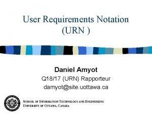 User Requirements Notation URN Daniel Amyot Q 1817