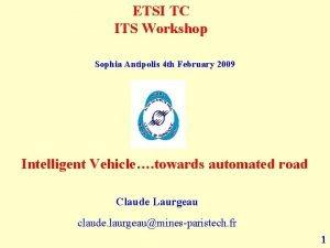 ETSI TC ITS Workshop Sophia Antipolis 4 th