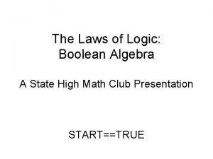 The Laws of Logic Boolean Algebra A State