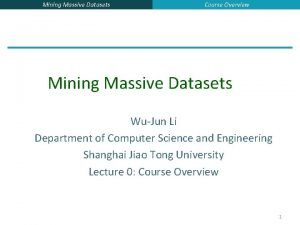 Mining Massive Datasets Course Overview Mining Massive Datasets