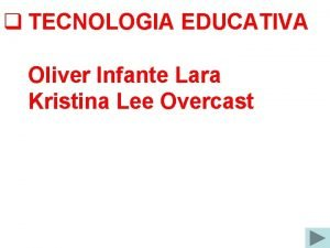q TECNOLOGIA EDUCATIVA Oliver Infante Lara Kristina Lee