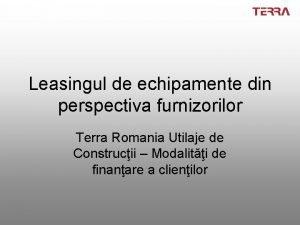 Leasingul de echipamente din perspectiva furnizorilor Terra Romania